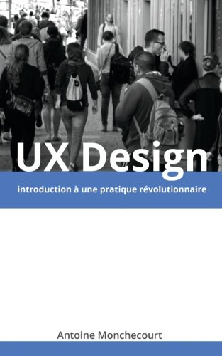 UX Design: introduction a une pratique revolutionnaire